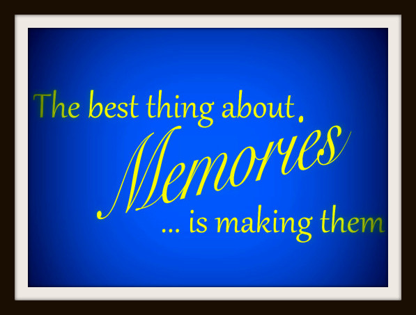 the-best-thing-about-memories-is-making-them-e1458071857258-001